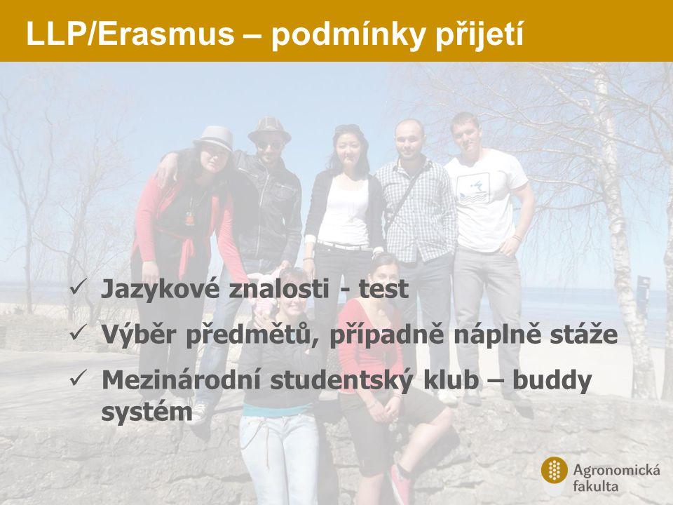 LLP/Erasmus – podmínky přijetí Jazykové znalosti - test Výběr předmětů, případně náplně stáže Mezinárodní studentský klub – buddy systém