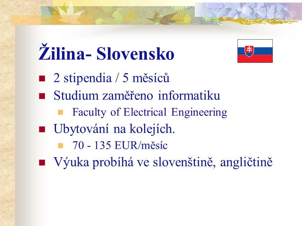 Žilina- Slovensko 2 stipendia / 5 měsíců Studium zaměřeno informatiku Faculty of Electrical Engineering Ubytování na kolejích. 70 - 135 EUR/měsíc Výuk