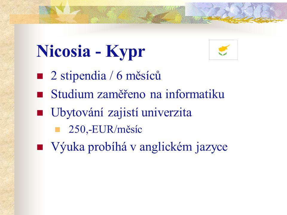 Nicosia - Kypr 2 stipendia / 6 měsíců Studium zaměřeno na informatiku Ubytování zajistí univerzita 250,-EUR/měsíc Výuka probíhá v anglickém jazyce