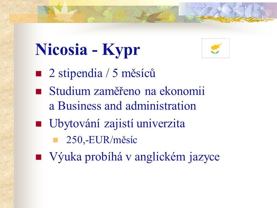 Nicosia - Kypr 2 stipendia / 5 měsíců Studium zaměřeno na ekonomii a Business and administration Ubytování zajistí univerzita 250,-EUR/měsíc Výuka pro