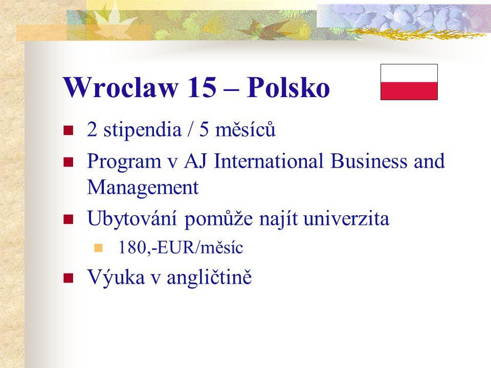 Wroclaw 15 – Polsko 2 stipendia / 5 měsíců Program v AJ International Business and Management Ubytování pomůže najít univerzita 180,-EUR/měsíc Výuka v
