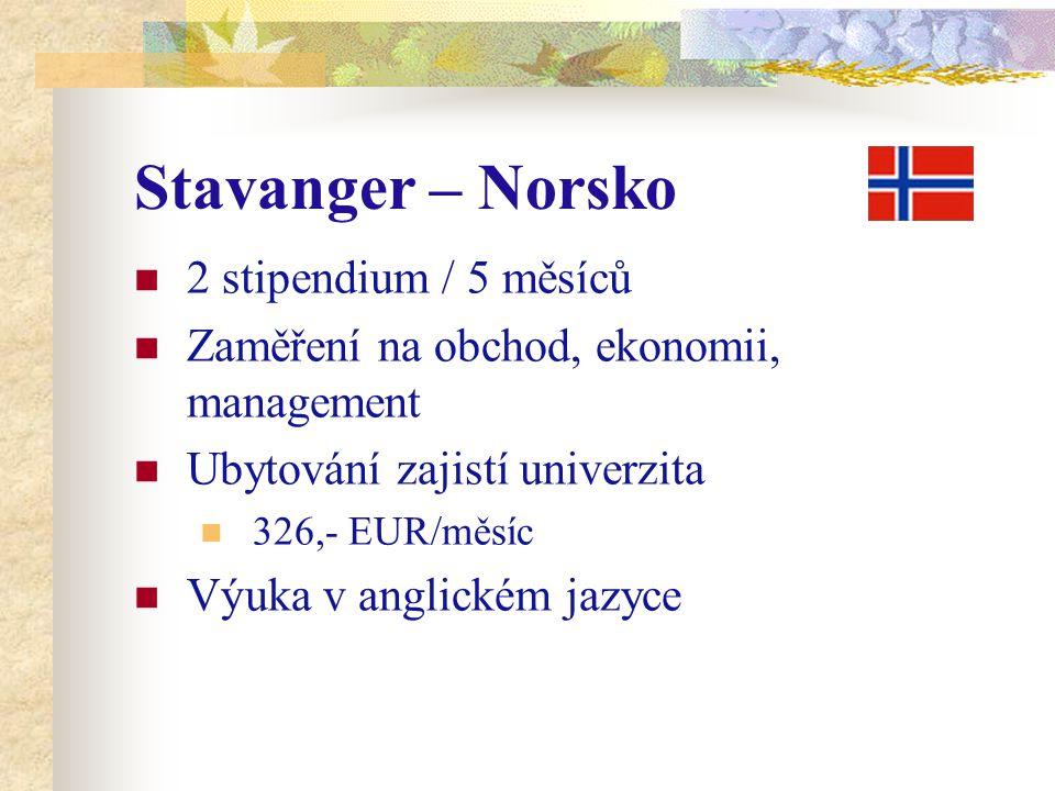 Stavanger – Norsko 2 stipendium / 5 měsíců Zaměření na obchod, ekonomii, management Ubytování zajistí univerzita 326,- EUR/měsíc Výuka v anglickém jaz