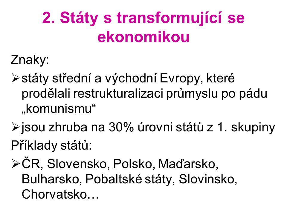"""2. Státy s transformující se ekonomikou Znaky:  státy střední a východní Evropy, které prodělali restrukturalizaci průmyslu po pádu """"komunismu""""  jso"""