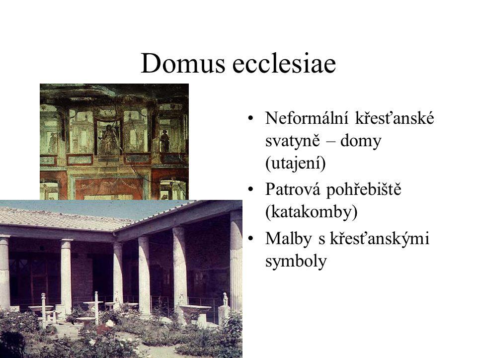 Domus ecclesiae Neformální křesťanské svatyně – domy (utajení) Patrová pohřebiště (katakomby) Malby s křesťanskými symboly