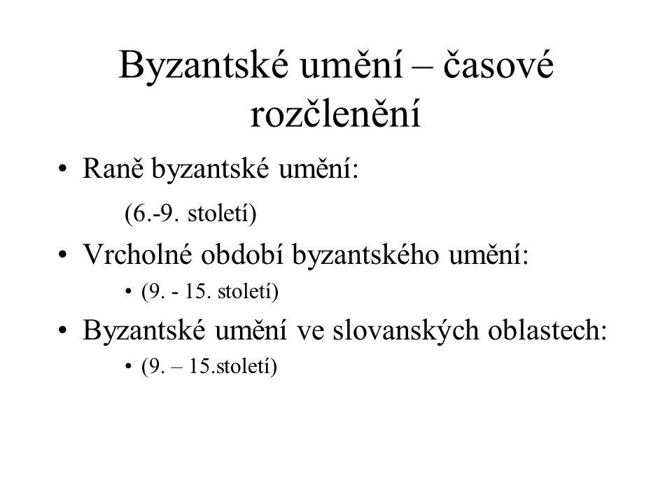 Byzantské umění – časové rozčlenění Raně byzantské umění: (6.-9.