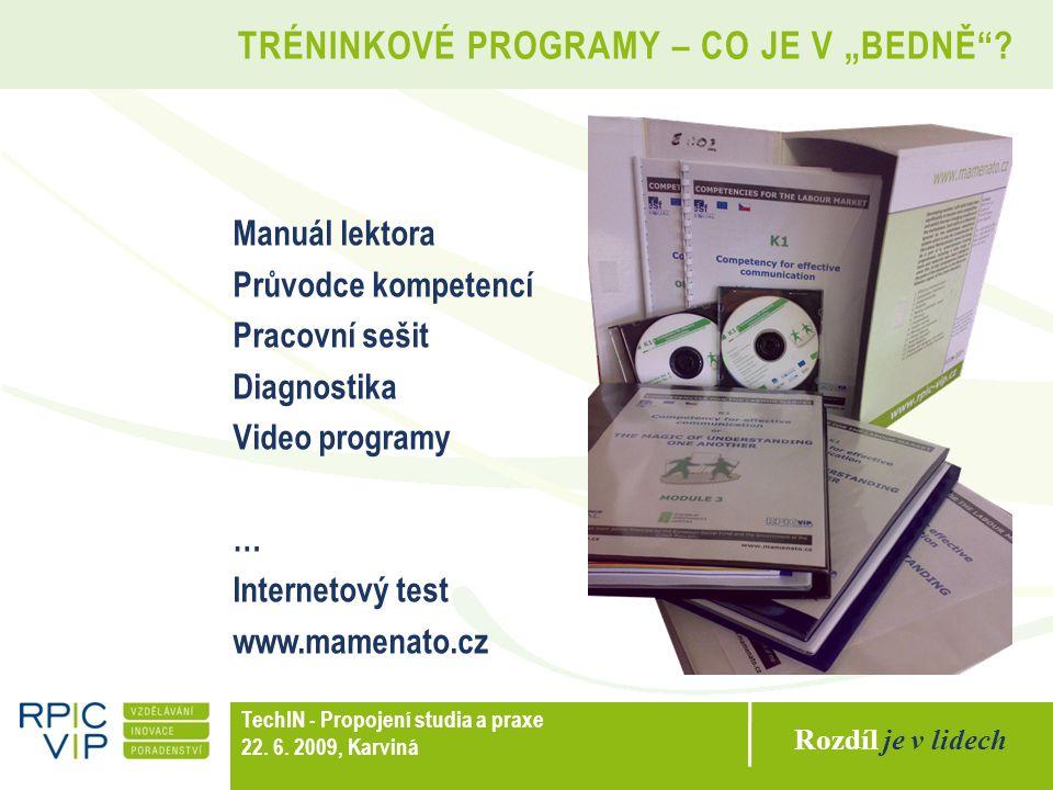 Rozdíl je v lidech TechIN - Propojení studia a praxe 22. 6. 2009, Karviná Manuál lektora Průvodce kompetencí Pracovní sešit Diagnostika Video programy