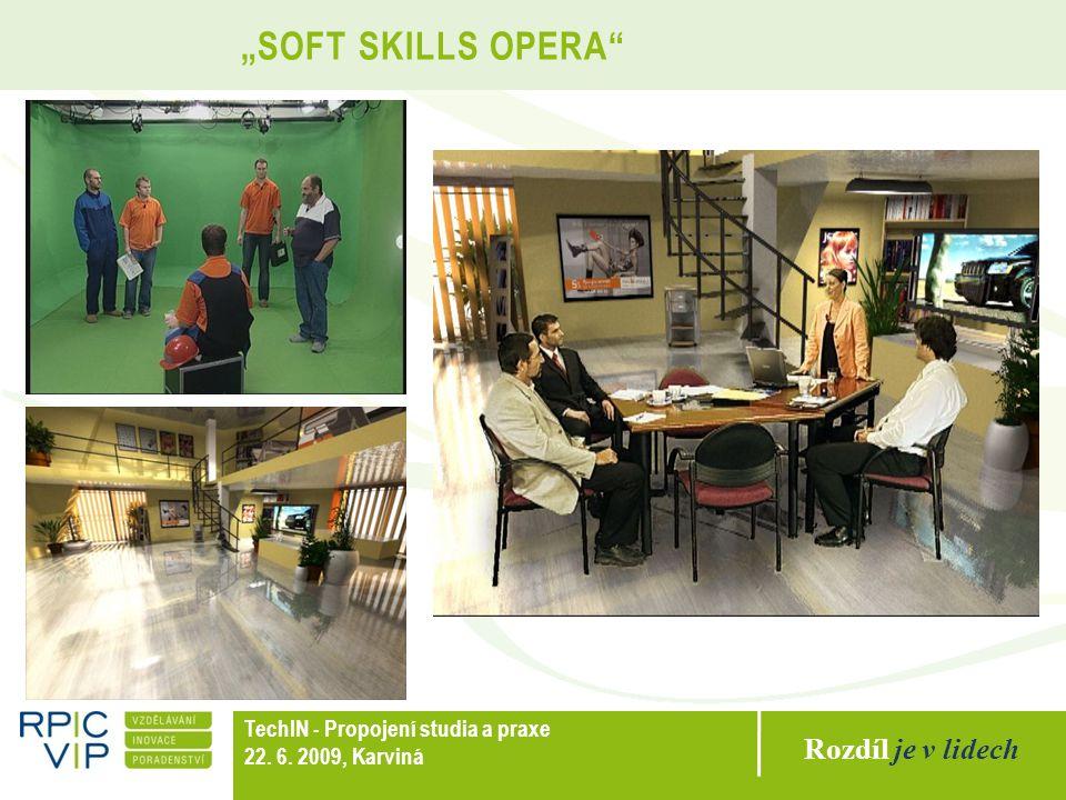 """Rozdíl je v lidech TechIN - Propojení studia a praxe 22. 6. 2009, Karviná """"SOFT SKILLS OPERA"""""""
