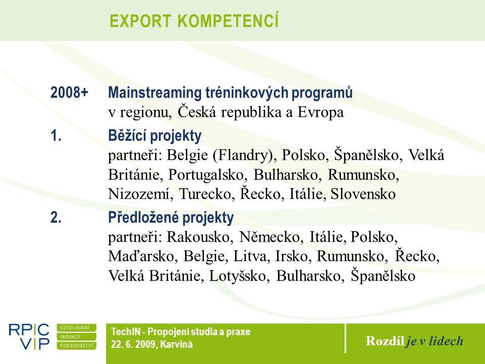 Rozdíl je v lidech TechIN - Propojení studia a praxe 22. 6. 2009, Karviná 2008+ Mainstreaming tréninkových programů v regionu, Česká republika a Evrop