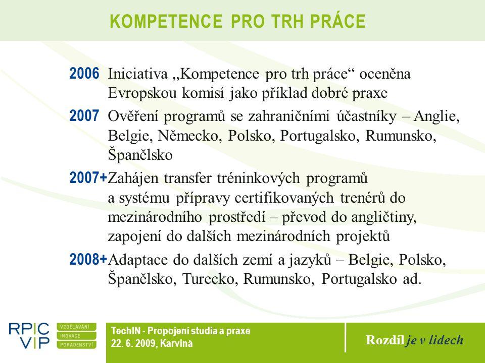 """Rozdíl je v lidech TechIN - Propojení studia a praxe 22. 6. 2009, Karviná KOMPETENCE PRO TRH PRÁCE 2006 Iniciativa """"Kompetence pro trh práce"""" oceněna"""