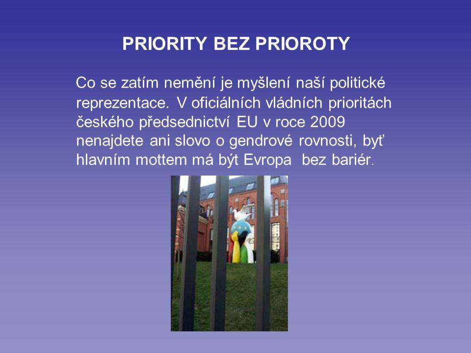 PRIORITY BEZ PRIOROTY Co se zatím nemění je myšlení naší politické reprezentace.