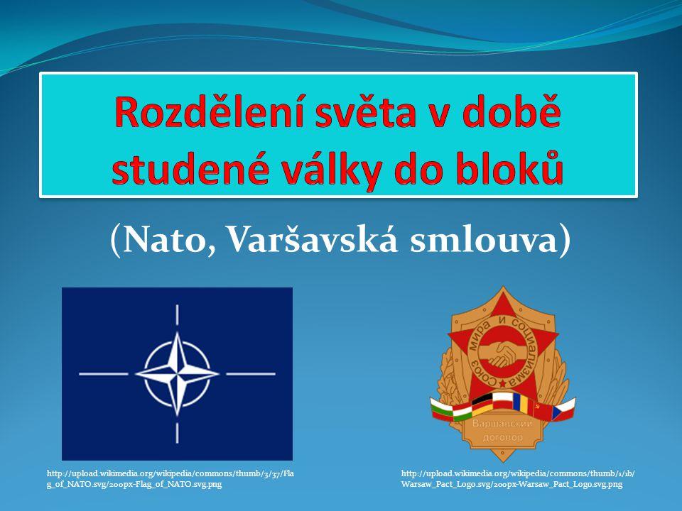 (Nato, Varšavská smlouva) http://upload.wikimedia.org/wikipedia/commons/thumb/1/1b/ Warsaw_Pact_Logo.svg/200px-Warsaw_Pact_Logo.svg.png http://upload.