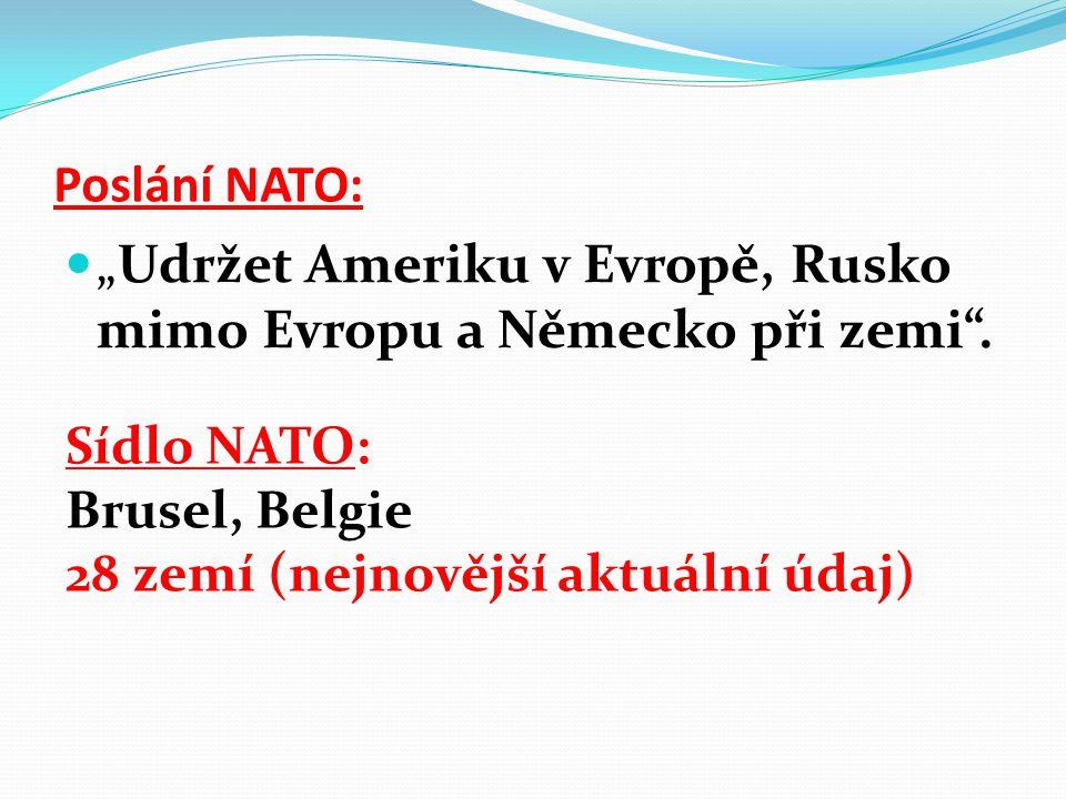 """Poslání NATO: """"Udržet Ameriku v Evropě, Rusko mimo Evropu a Německo při zemi"""". Sídlo NATO: Brusel, Belgie 28 zemí (nejnovější aktuální údaj)"""