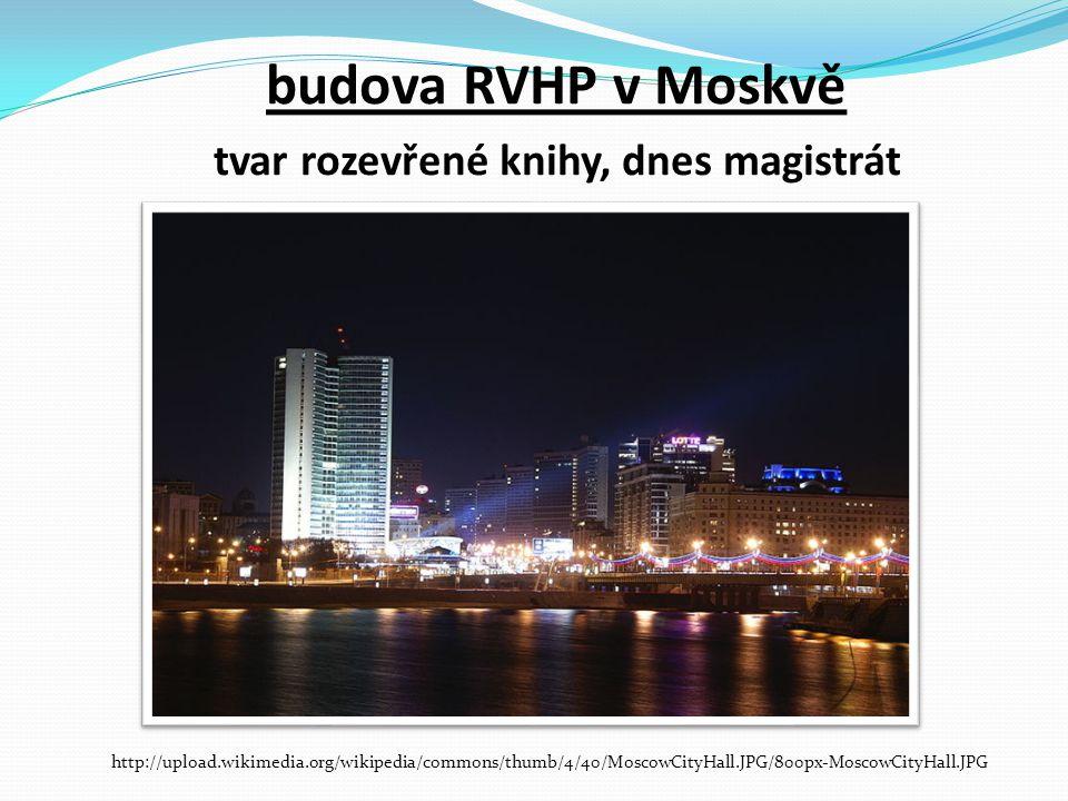 budova RVHP v Moskvě tvar rozevřené knihy, dnes magistrát http://upload.wikimedia.org/wikipedia/commons/thumb/4/40/MoscowCityHall.JPG/800px-MoscowCity
