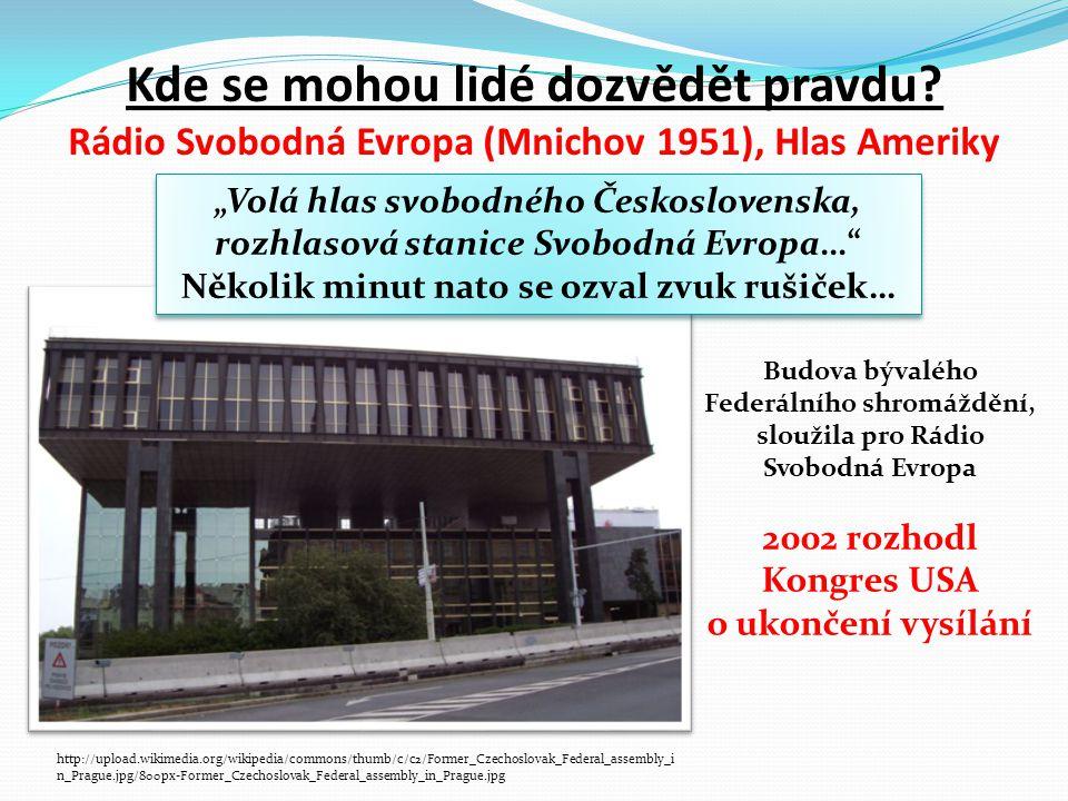 Kde se mohou lidé dozvědět pravdu? Rádio Svobodná Evropa (Mnichov 1951), Hlas Ameriky http://upload.wikimedia.org/wikipedia/commons/thumb/c/c2/Former_