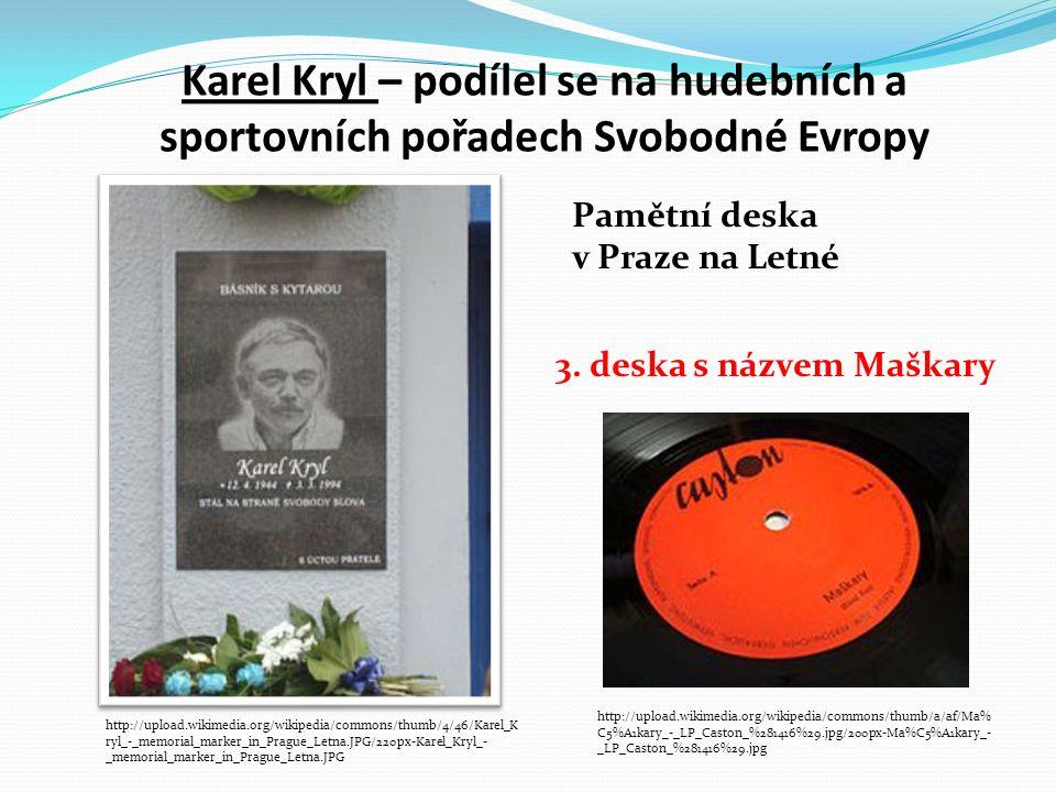 Karel Kryl – podílel se na hudebních a sportovních pořadech Svobodné Evropy http://upload.wikimedia.org/wikipedia/commons/thumb/4/46/Karel_K ryl_-_mem