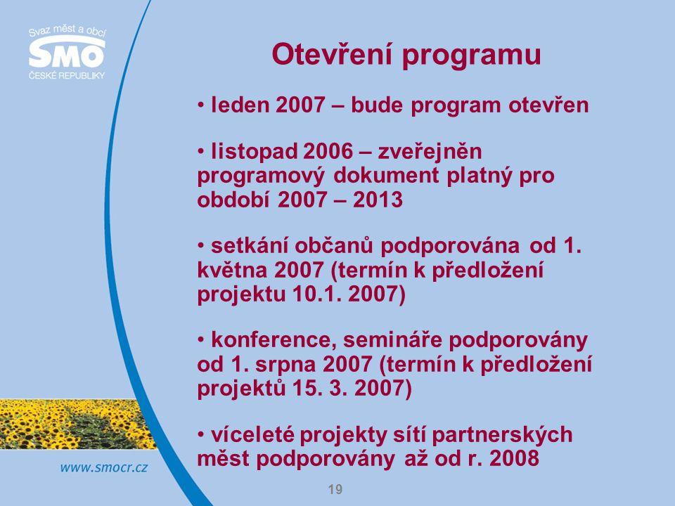 19 Otevření programu leden 2007 – bude program otevřen listopad 2006 – zveřejněn programový dokument platný pro období 2007 – 2013 setkání občanů podp