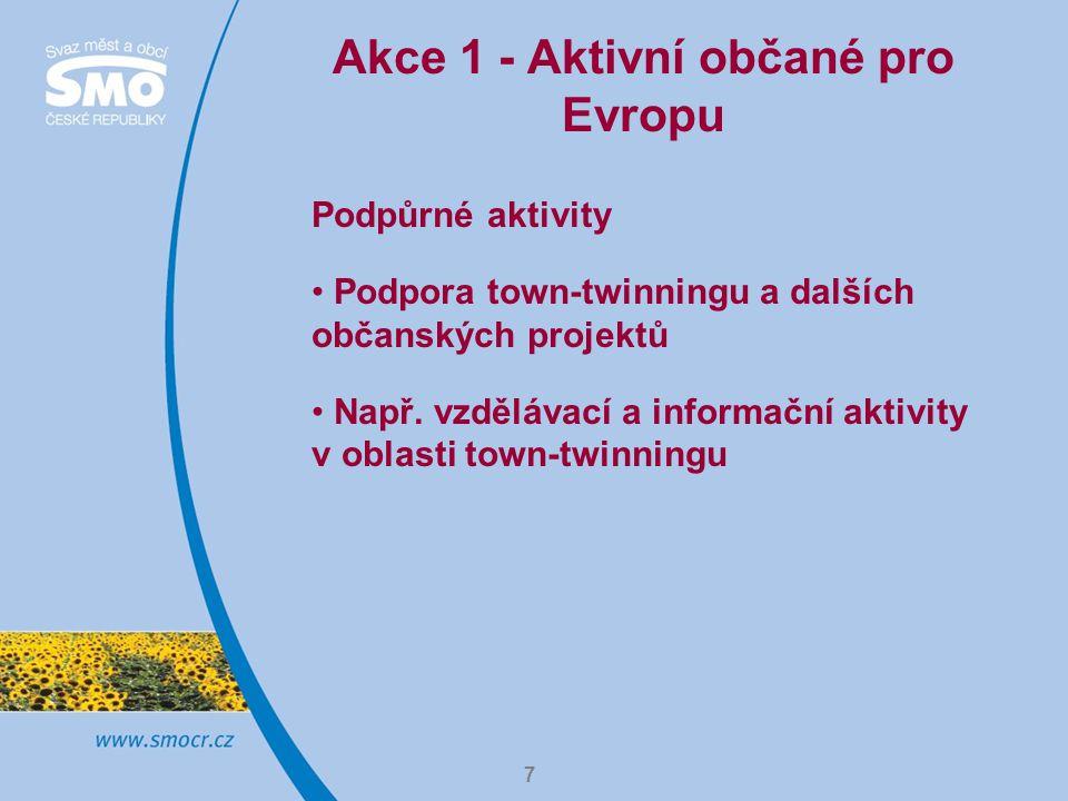 7 Akce 1 - Aktivní občané pro Evropu Podpůrné aktivity Podpora town-twinningu a dalších občanských projektů Např. vzdělávací a informační aktivity v o
