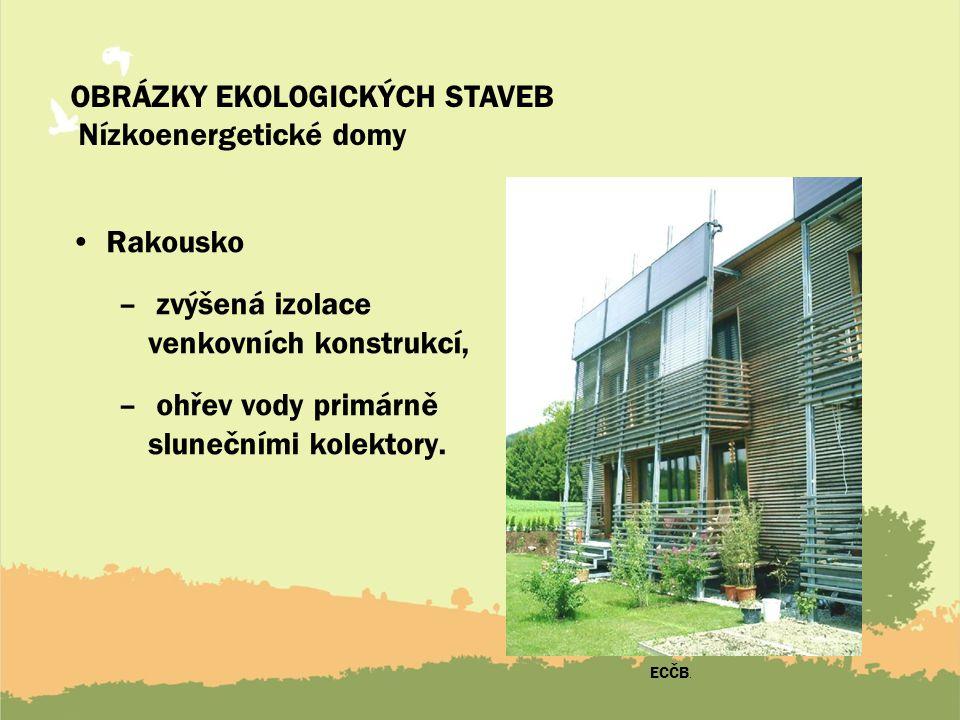 OBRÁZKY EKOLOGICKÝCH STAVEB Nízkoenergetické domy Rakousko – zvýšená izolace venkovních konstrukcí, – ohřev vody primárně slunečními kolektory.