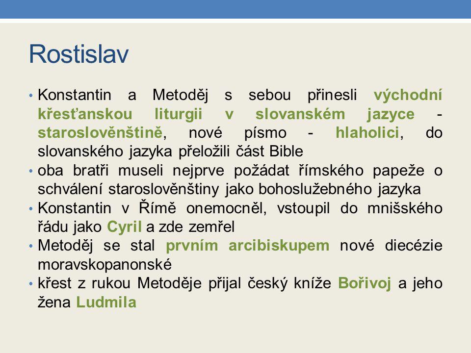 Rostislav Konstantin a Metoděj s sebou přinesli východní křesťanskou liturgii v slovanském jazyce - staroslověnštině, nové písmo - hlaholici, do slova