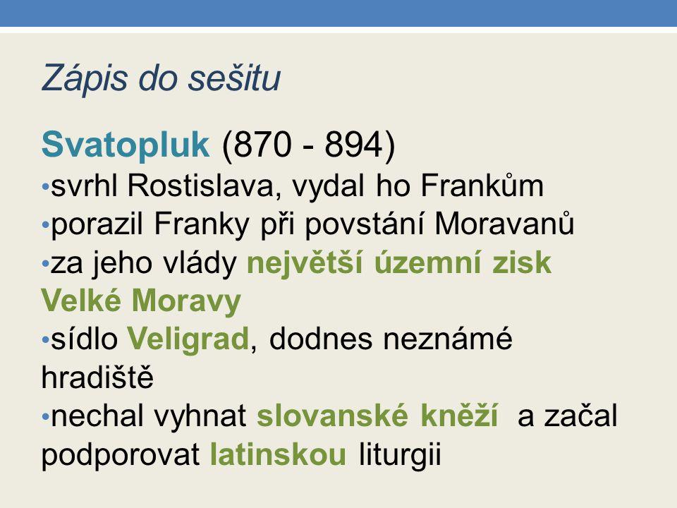 Zápis do sešitu Svatopluk (870 - 894) svrhl Rostislava, vydal ho Frankům porazil Franky při povstání Moravanů za jeho vlády největší územní zisk Velké