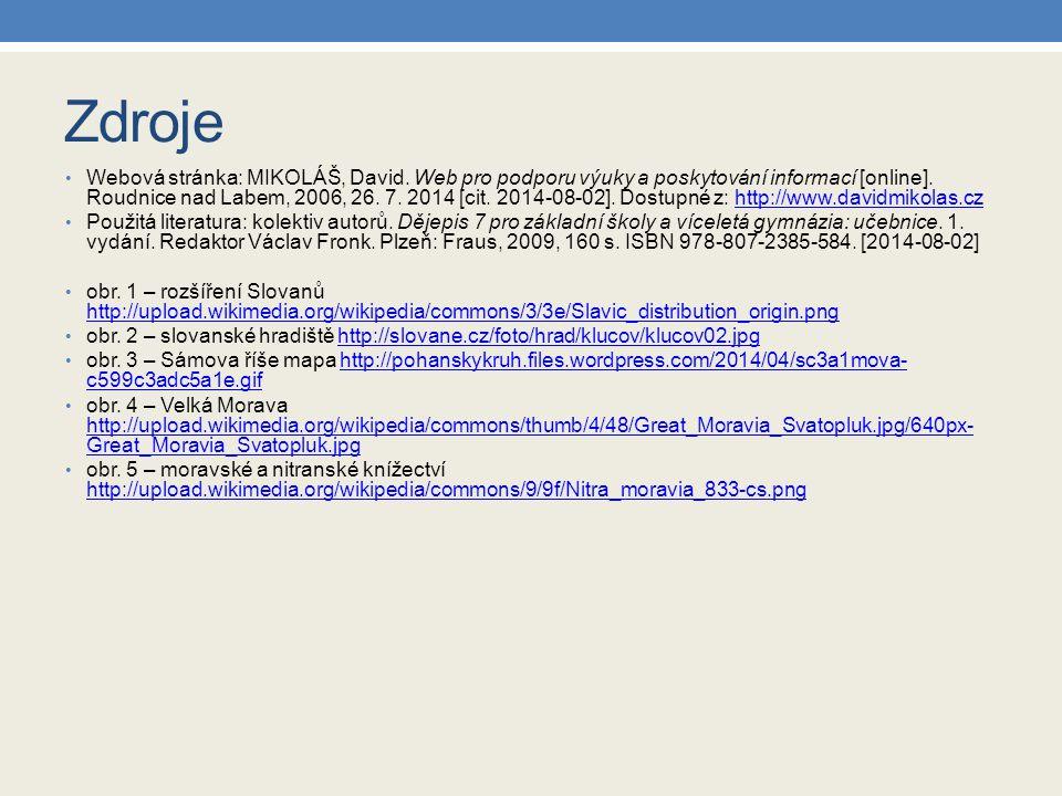 Zdroje Webová stránka: MIKOLÁŠ, David. Web pro podporu výuky a poskytování informací [online]. Roudnice nad Labem, 2006, 26. 7. 2014 [cit. 2014-08-02]