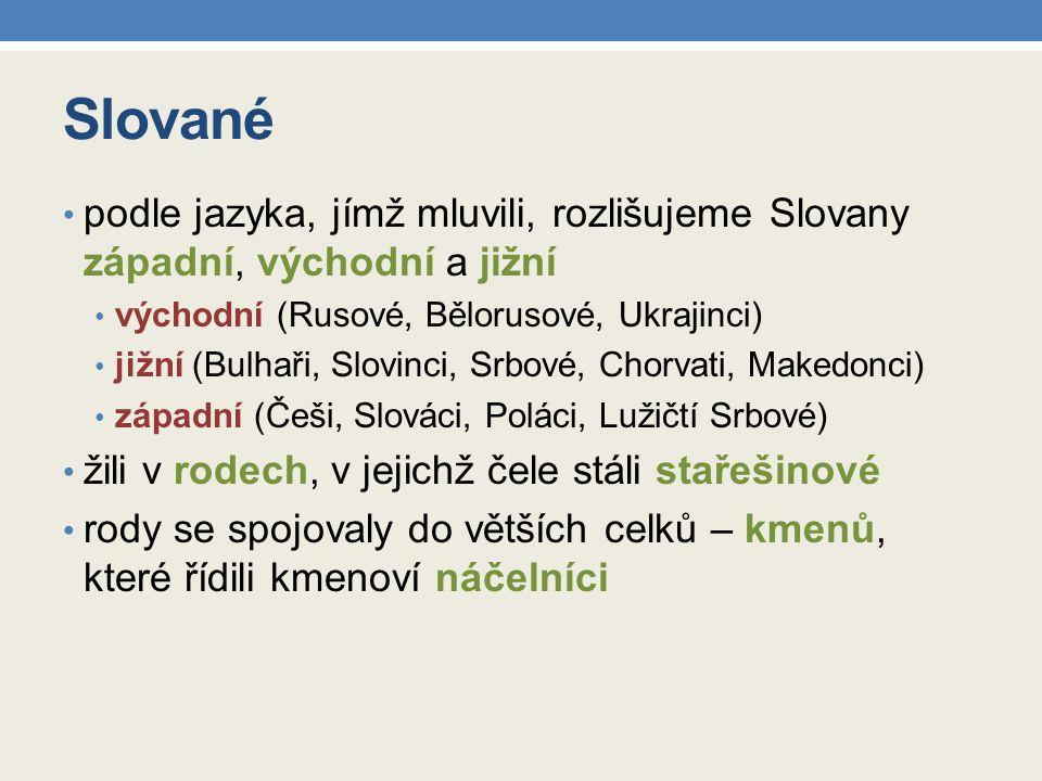 Slované podle jazyka, jímž mluvili, rozlišujeme Slovany západní, východní a jižní východní (Rusové, Bělorusové, Ukrajinci) jižní (Bulhaři, Slovinci, S