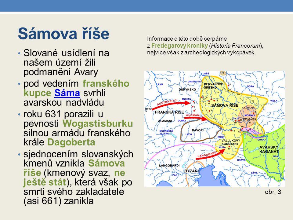 Sámova říše Slované usídlení na našem území žili podmaněni Avary pod vedením franského kupce Sáma svrhli avarskou nadvláduSáma roku 631 porazili u pev