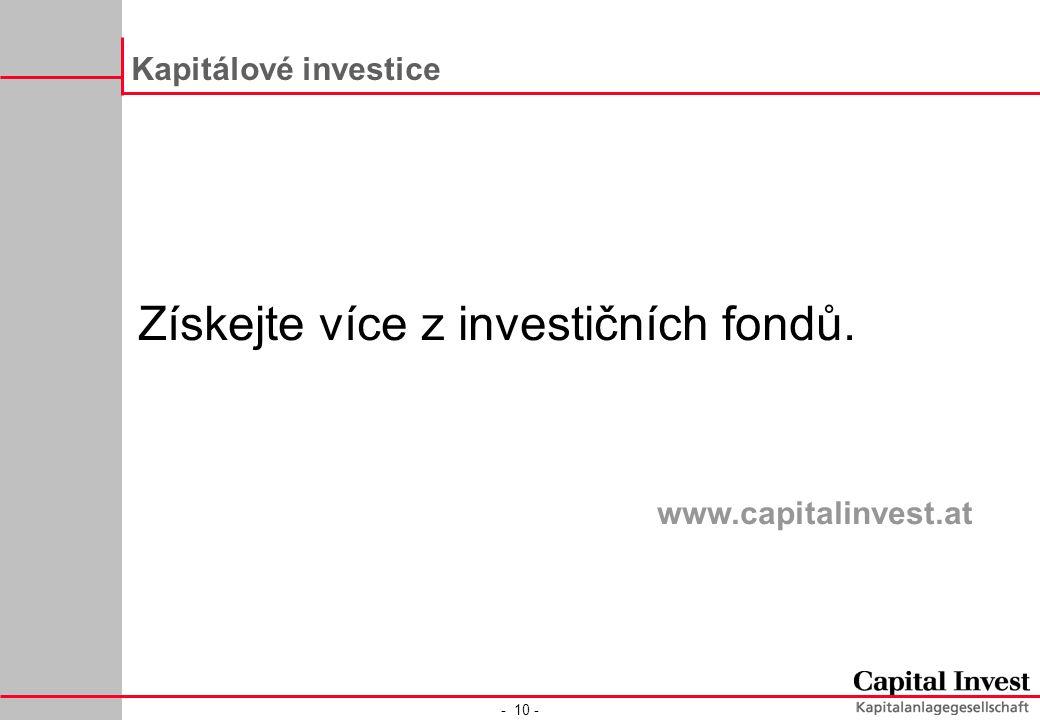 - 10 - Kapitálové investice Získejte více z investičních fondů. www.capitalinvest.at