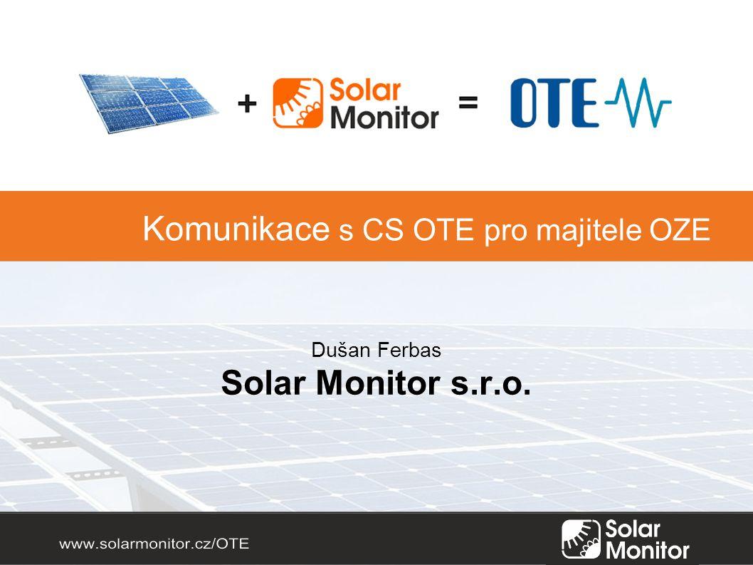 Dušan Ferbas Solar Monitor s.r.o. Komunikace s CS OTE pro majitele OZE