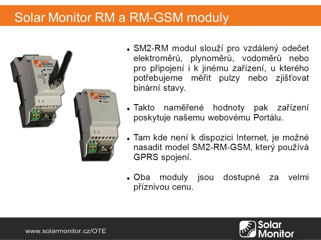 Solar Monitor RM a RM-GSM moduly SM2-RM modul slouží pro vzdálený odečet elektroměrů, plynoměrů, vodoměrů nebo pro připojení i k jinému zařízení, u kterého potřebujeme měřit pulzy nebo zjišťovat binární stavy.