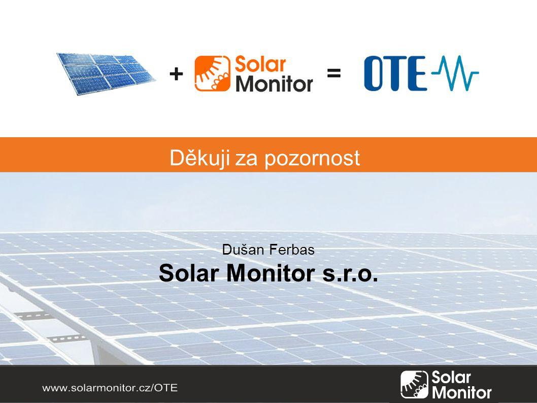 Děkuji za pozornost Dušan Ferbas Solar Monitor s.r.o.
