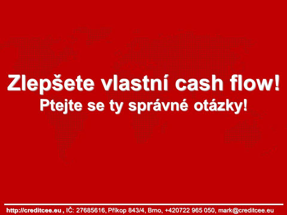 Zlepšete vlastní cash flow! Ptejte se ty správné otázky! http://creditcee.eu, IČ: 27685616, Příkop 843/4, Brno, +420722 965 050, mark@creditcee.eu