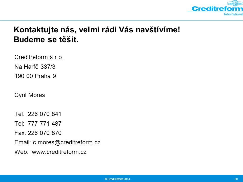 © Creditreform 2014 30 Kontaktujte nás, velmi rádi Vás navštívíme! Budeme se těšit. Creditreform s.r.o. Na Harfě 337/3 190 00 Praha 9 Cyril Mores Tel: