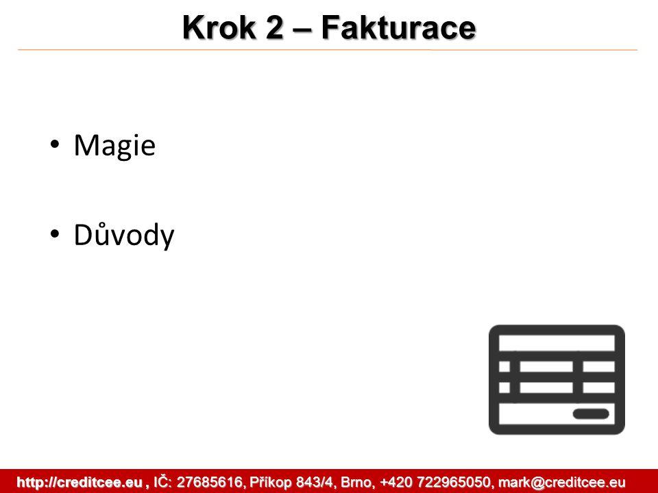 Magie Důvody Krok 2 – Fakturace http://creditcee.eu, IČ: 27685616, Příkop 843/4, Brno, +420 722965050, mark@creditcee.eu