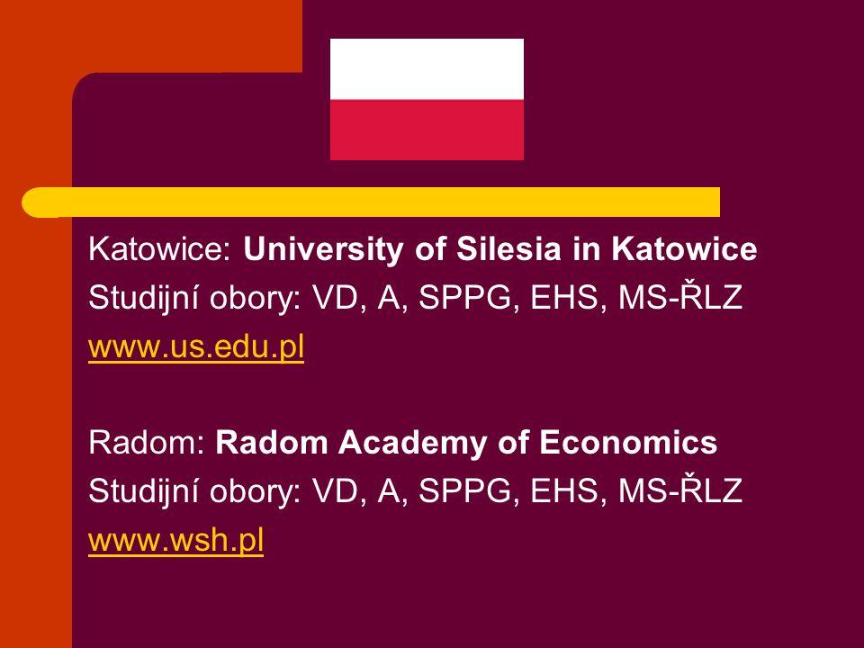 Katowice: University of Silesia in Katowice Studijní obory: VD, A, SPPG, EHS, MS-ŘLZ www.us.edu.pl Radom: Radom Academy of Economics Studijní obory: VD, A, SPPG, EHS, MS-ŘLZ www.wsh.pl