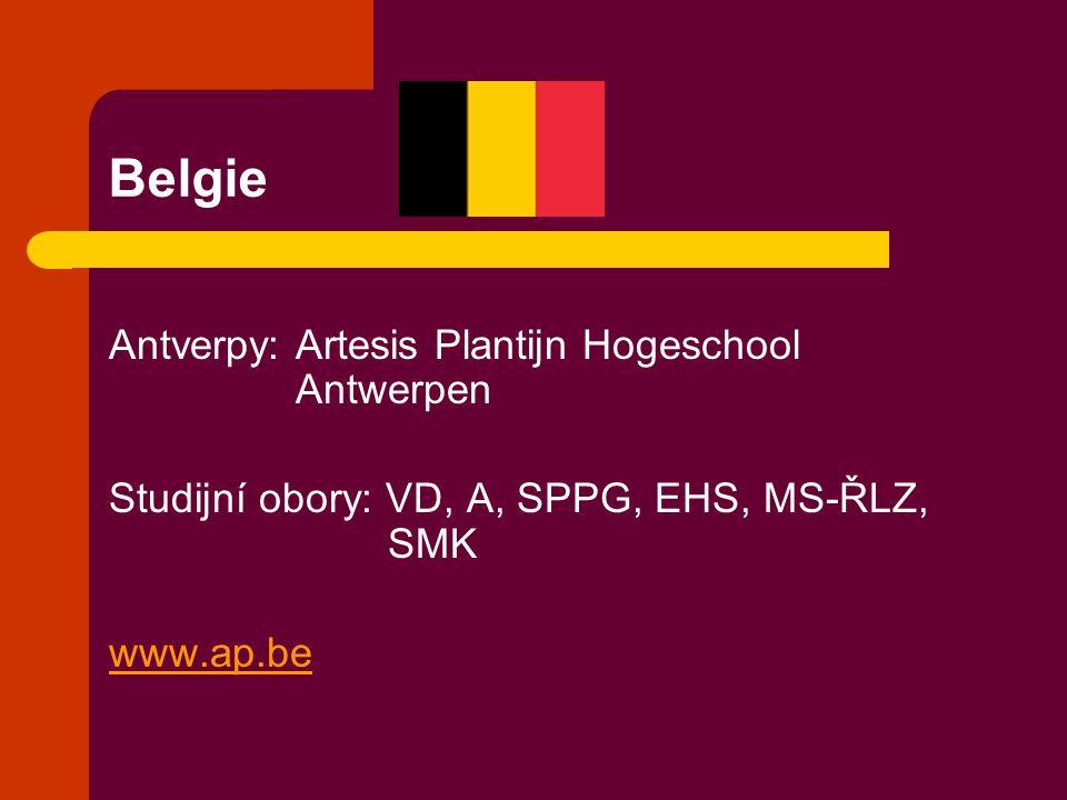Belgie Antverpy: Artesis Plantijn Hogeschool Antwerpen Studijní obory: VD, A, SPPG, EHS, MS-ŘLZ, SMK www.ap.be