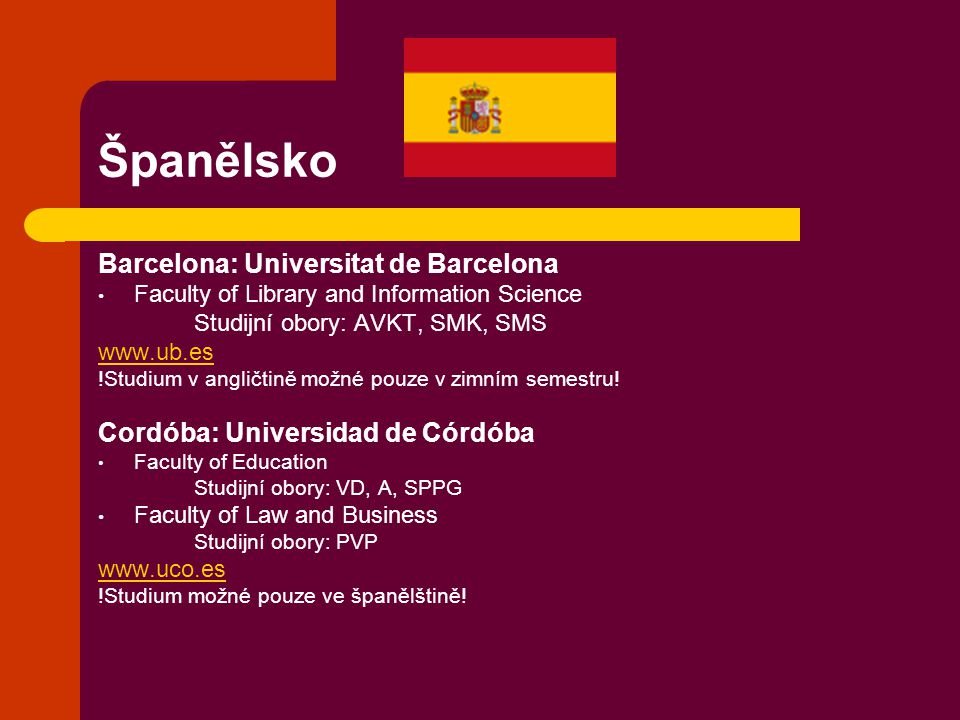 Španělsko Barcelona: Universitat de Barcelona Faculty of Library and Information Science Studijní obory: AVKT, SMK, SMS www.ub.es !Studium v angličtin