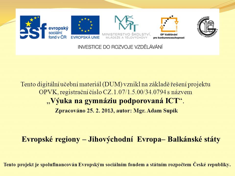 Evropské regiony – Jihovýchodní Evropa– Balkánské státy Tento digitální učební materiál (DUM) vznikl na základě řešení projektu OPVK, registrační čísl