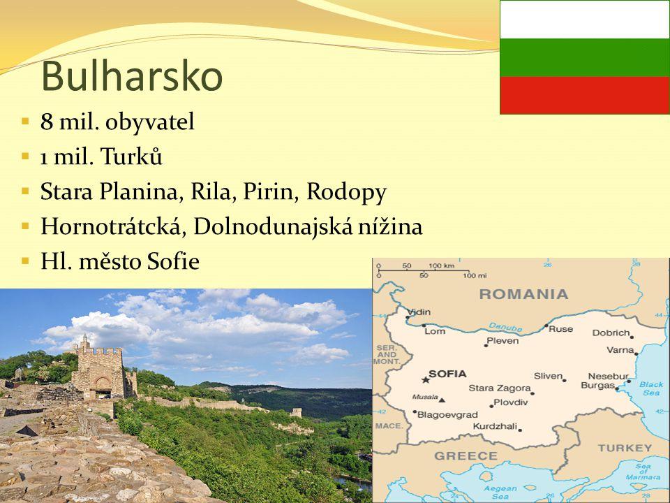 Bulharsko  8 mil. obyvatel  1 mil. Turků  Stara Planina, Rila, Pirin, Rodopy  Hornotrátcká, Dolnodunajská nížina  Hl. město Sofie