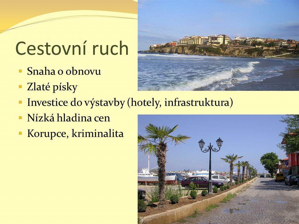 Cestovní ruch  Snaha o obnovu  Zlaté písky  Investice do výstavby (hotely, infrastruktura)  Nízká hladina cen  Korupce, kriminalita