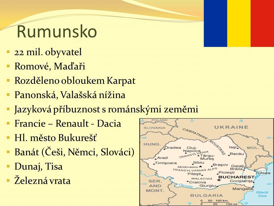 Rumunsko  22 mil. obyvatel  Romové, Maďaři  Rozděleno obloukem Karpat  Panonská, Valašská nížina  Jazyková příbuznost s románskými zeměmi  Franc