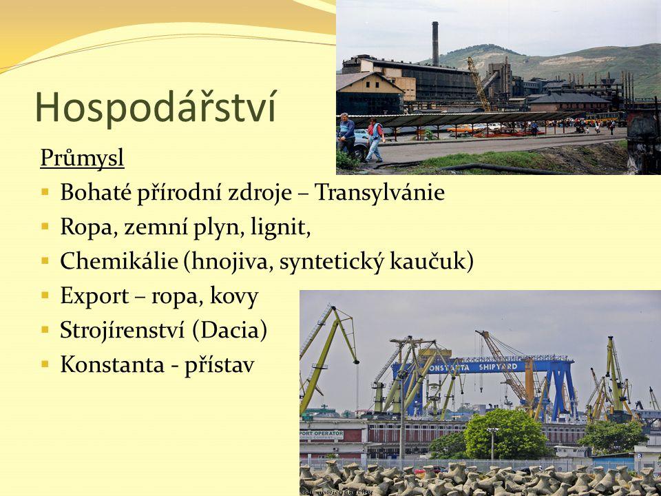Hospodářství Průmysl  Bohaté přírodní zdroje – Transylvánie  Ropa, zemní plyn, lignit,  Chemikálie (hnojiva, syntetický kaučuk)  Export – ropa, ko