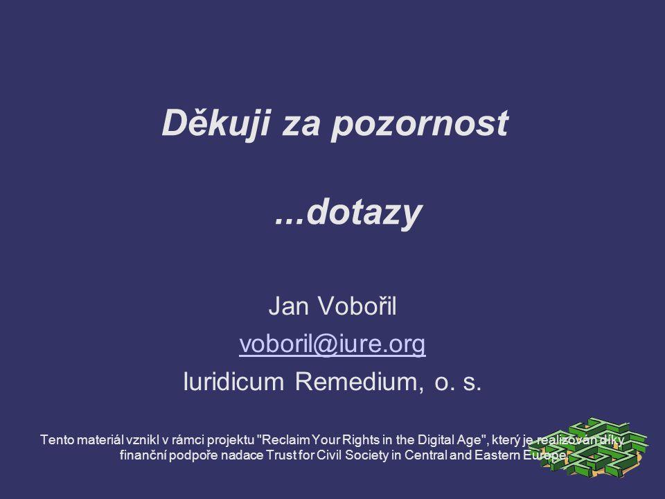 Děkuji za pozornost...dotazy Jan Vobořil voboril@iure.org Iuridicum Remedium, o.