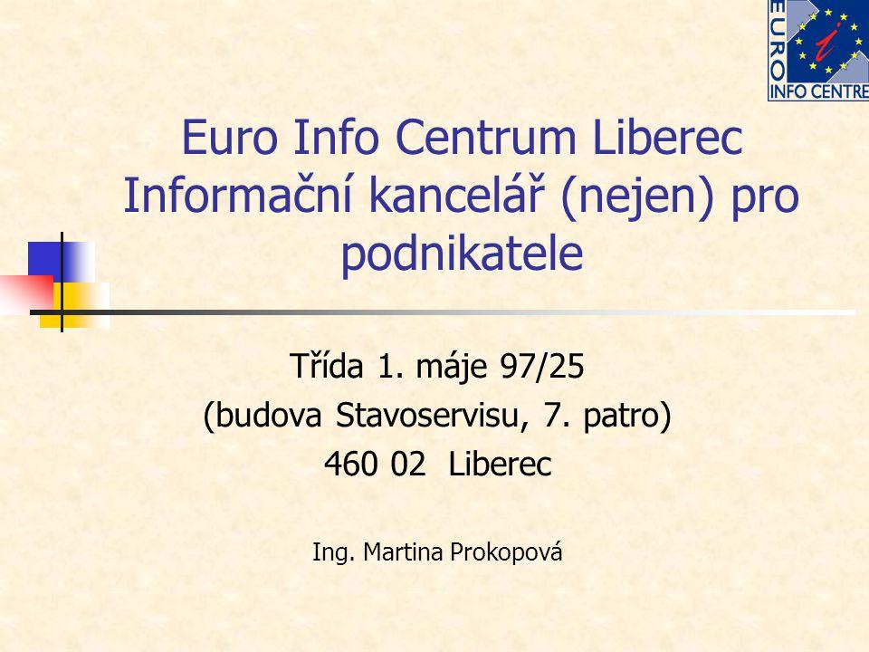 Euro Info Centrum Liberec Informační kancelář (nejen) pro podnikatele Třída 1. máje 97/25 (budova Stavoservisu, 7. patro) 460 02 Liberec Ing. Martina