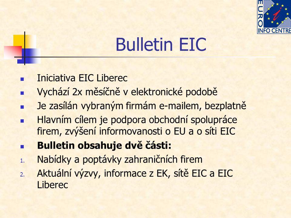 Bulletin EIC Iniciativa EIC Liberec Vychází 2x měsíčně v elektronické podobě Je zasílán vybraným firmám e-mailem, bezplatně Hlavním cílem je podpora obchodní spolupráce firem, zvýšení informovanosti o EU a o síti EIC Bulletin obsahuje dvě části: 1.