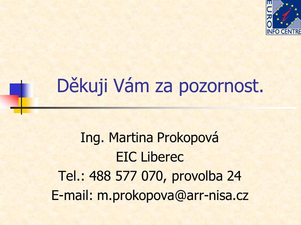 Děkuji Vám za pozornost. Ing. Martina Prokopová EIC Liberec Tel.: 488 577 070, provolba 24 E-mail: m.prokopova@arr-nisa.cz