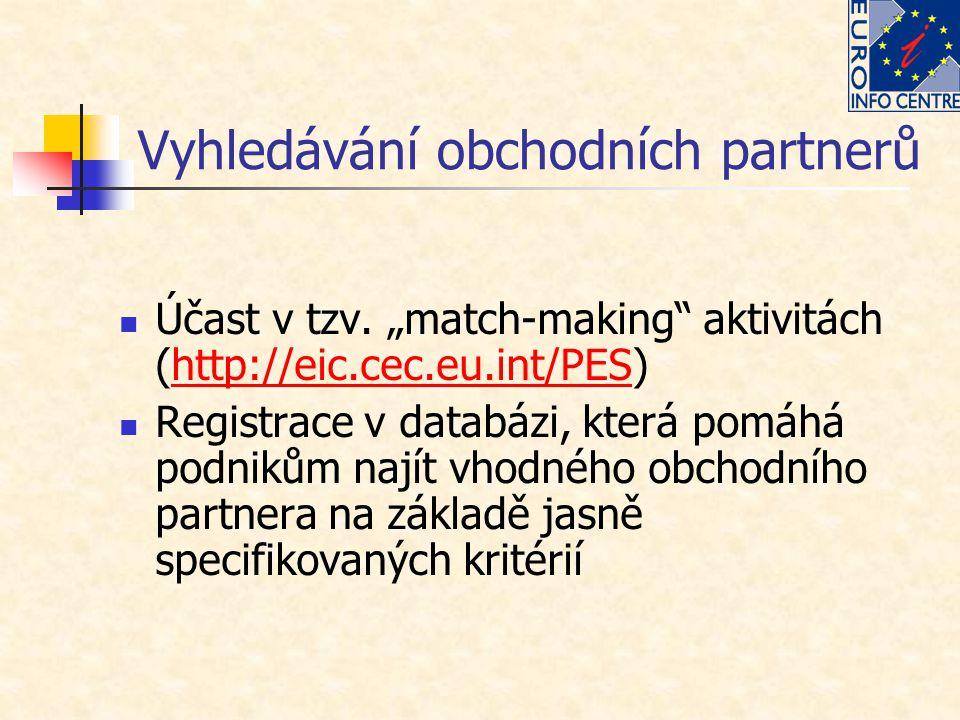 """Vyhledávání obchodních partnerů Účast v tzv. """"match-making"""" aktivitách (http://eic.cec.eu.int/PES)http://eic.cec.eu.int/PES Registrace v databázi, kte"""