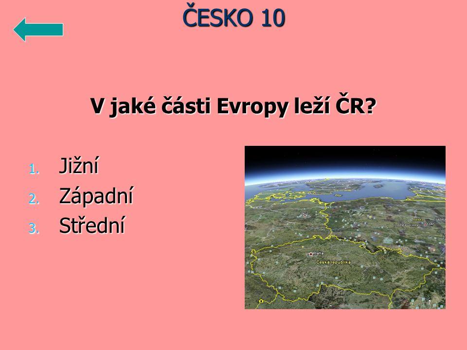 V jaké části Evropy leží ČR 1. Jižní 2. Západní 3. Střední ČESKO 10