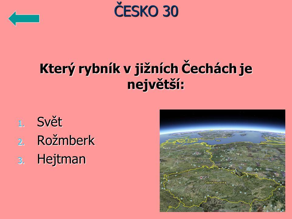Který rybník v jižních Čechách je největší: 1. Svět 2. Rožmberk 3. Hejtman ČESKO 30