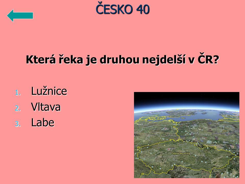 Která řeka je druhou nejdelší v ČR? 1. Lužnice 2. Vltava 3. Labe ČESKO 40